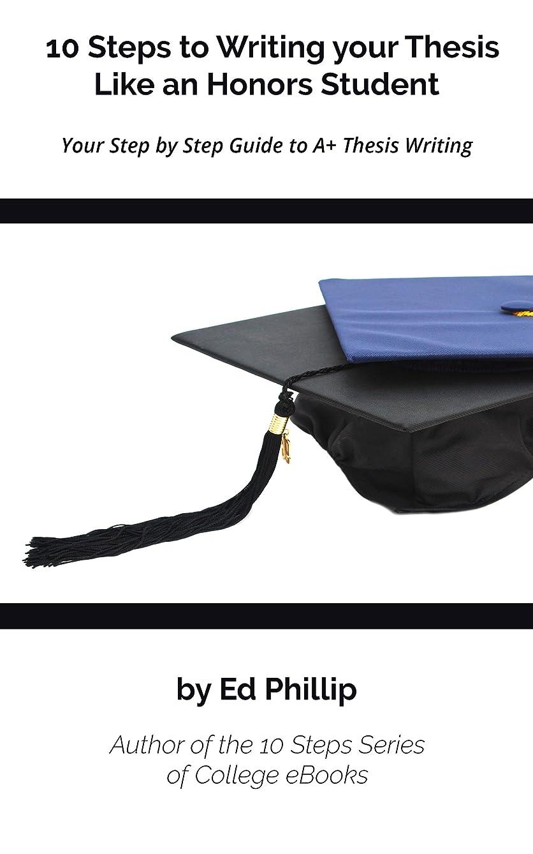 恩恵品建てる10 Steps to Writing your Thesis Like an Honors Student: Your Step by Step Guide to A+ Thesis Writing (English Edition)