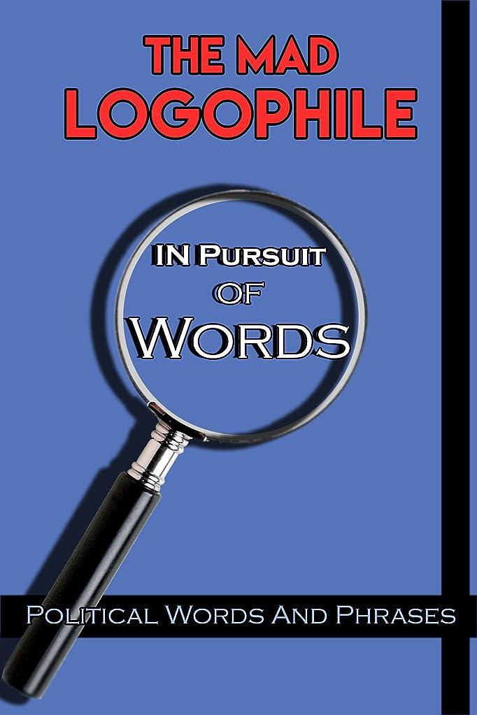欠如避難ウガンダThe Mad Logophile: In Pursuit Of Words: Words From The World Of Politics (English Edition)