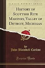 History of Scottish Rite Masonry, Valley of Detroit, Michigan, Vol. 1 (Classic Reprint)