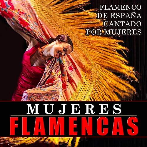 Flamenco de España Cantado por Mujeres. Mujeres Flamencas de Varios Artistas en Amazon Music - Amazon.es