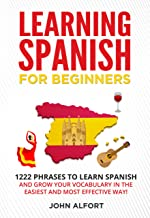 LEARNING SPANISH FOR BEGINNERS: 1222 Phrases to Learn Spanish and Grow your Vocabulary in the Easiest and Most Effective Way! (Complete Spanish Phrasebook) (English Edition)