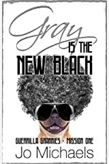 Gray is the New Black (Guerrilla Grannies Book 1) Kindle Edition