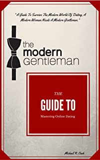 The Modern Gentleman ( A Guide To Online Dating Like A Gentleman ): Master the online dating game and improve your gentleman status all at the same time.