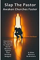 Slap The Pastor Awaken Churches Faster: Convincing The Church To Embrace World Missions Tighter Than Building Budgets & Other Ministry No-Brainers Kindle Edition