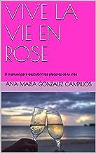 VIVE LA VIE EN ROSE: El manual para descubrir los placeres de la vida (Spanish Edition)