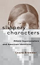 Slippery Characters: Ethnic Impersonators and American Identities (Cultural Studies of the United States)