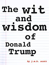 The Wit and Wisdom of Donald Trump