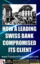 HOW A LEADING SWISS BANK COMPROMISED ITS CLIENT