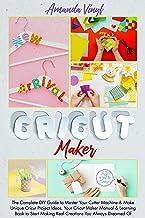 Cricut Maker: The Complete DIY Guide to Master Your Cutter Machine & Make Unique Cricut Project Ideas. Your Cricut Maker M...
