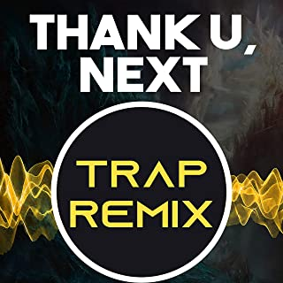 Thank U, Next (Trap Remix Homage to Ariana Grande) [Explicit]