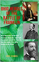 """OHIO HEROES OF THE BATTLE OF FRANKLIN: How Generals Jacob Cox, Emerson Opdycke, and Jack Casement """"saved the day"""" at the last major battle of the Civil War in the West"""