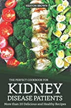 The Perfect Cookbook for Kidney Disease Patients: More than 20 Delicious and Healthy Recipes