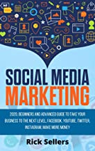 Social Media Marketing: 2020, Beginners and Advanced Guide to Take Your Business to the Next Level, Facebook, YouTube, Twitter, Instagram, Make More Money