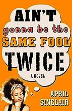 Ain't Gonna Be the Same Fool Twice: A Novel (Stevie Stevenson Book 2)
