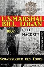 Schatzsucher des Todes (U.S. Marshal Bill Logan, Band 107): Western (German Edition)