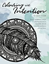 Colouring With Intention: Practice mindfulness with this colouring book of 25 beautifully intricate mandala meditations you can frame (Nicky Kumar Art) (Volume 1)