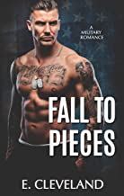 Fall to Pieces: A Military Romance