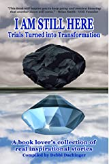 I Am Still Here: Trials Turned into Transformation Kindle Edition