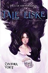 Tale of Elske: A Novel of the Kingdom (Tales of the Kingdom Book 4) Kindle Edition