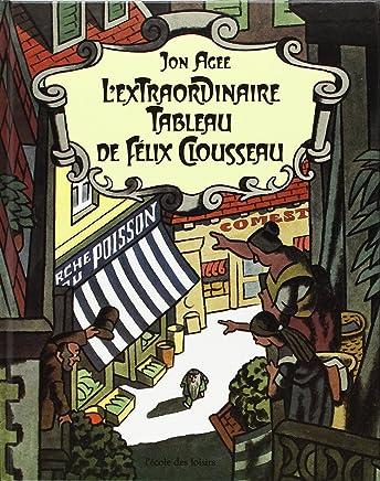 Lextraordinaire tableau de Félix Clousseau