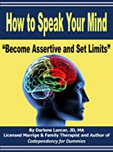 """How to Speak Your Mind - """"Become Assertive and Set Limits"""""""