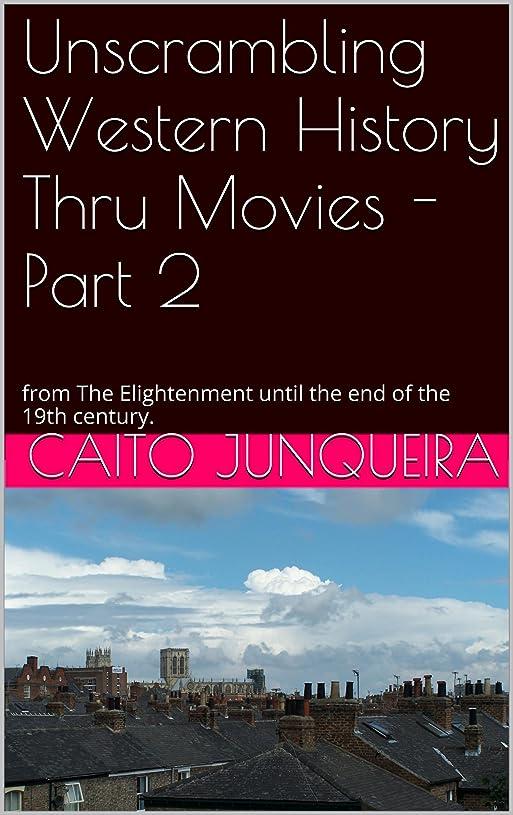 スポークスマンカーペット退却Unscrambling Western History Thru Movies - Part 2: from The Elightenment until the End of the 19th Century. (Unscrambling History thru Movies) (English Edition)