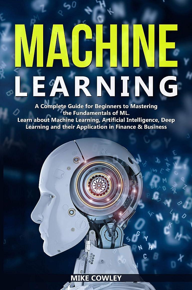 哲学雇ったハチMachine Learning: A Complete Guide for Beginners to Mastering the  Fundamentals of ML. Learn about Machine Learning, Artificial Intelligence, Deep Learning ... in Finance & Business (English Edition)