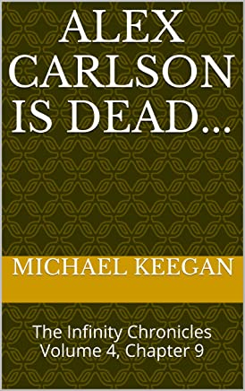 Alex Carlson is dead...: The Infinity Chronicles Volume 4, Chapter 9