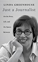 Just a Journalist: On the Press, Life, and the Spaces Between (The William E. Massey Sr. lectures in American studies ; Book 2015)