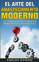 El Arte del Abastecimiento Moderno: Los secretos de un comprador para mejorar la rentabilidad. (Spanish Edition)