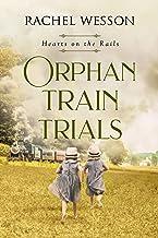 Orphan Train Trials: The Orphan Train Series (Hearts on the Rails Book 2)