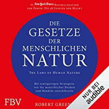 Die Gesetze der menschlichen Natur - The Laws of Human Nature: Mit einzigartigen Strategien wie Sie menschliches Denken un...