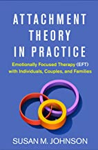 Attachment Theory in Practice: Emotionally Focused Therapy (EFT) with Individuals, Couples, and Families (English Edition)