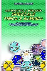 Matematica A Squadre: Speciale Fisica & Algebra (Italian Edition) Kindle Edition