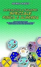 Matematica A Squadre: Speciale Fisica & Algebra (Italian Edition)