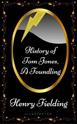 History of Tom Jones, a Foundling: By Henry Fielding - Illustrated (English Edition)