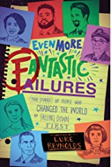 Even More Fantastic Failures: True Stories of People Who Changed the World by Falling Down First Kindle Edition