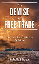 The Demise of Free Trade: The U.S.-China Trade War Explained