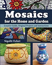Mosaics for the Home and Garden: Creative Guide, Original Projects and Instructions (Art and Crafts Book)