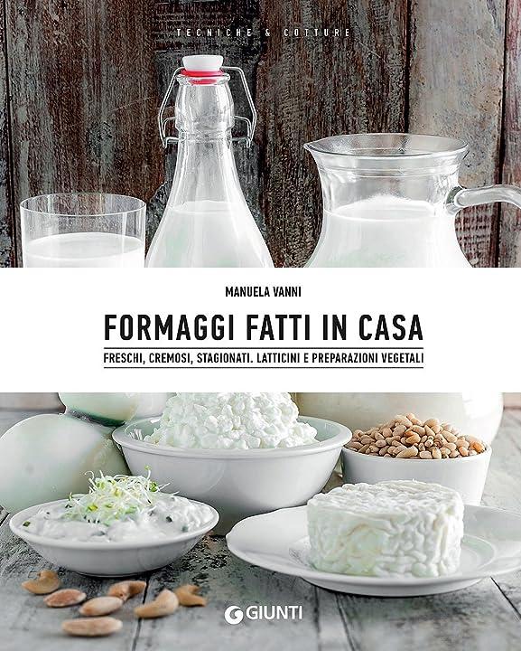 Formaggi fatti in casa. freschi, cremosi, stagionati. latticini e preparazioni vegetali (italiano) 978-8809865686