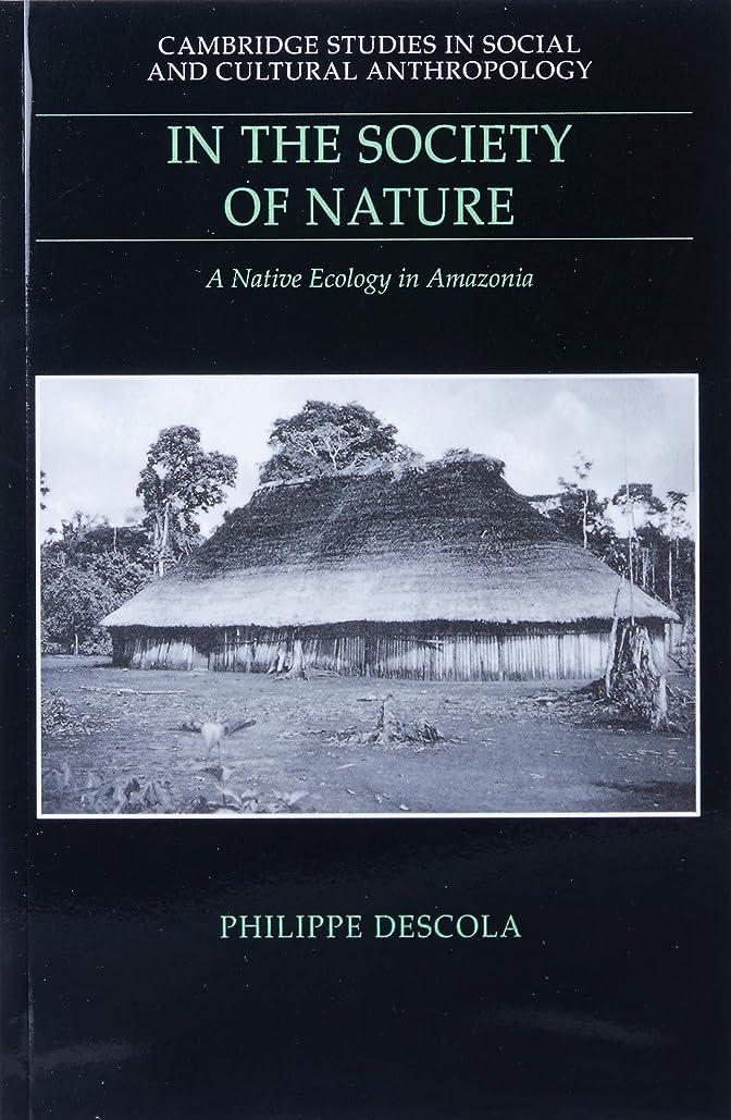 伝導率カビ召集するIn the Society of Nature: A Native Ecology in Amazonia (Cambridge Studies in Social and Cultural Anthropology)