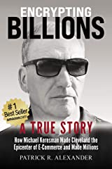Encrypting Billions: How Michael Keresman Made Cleveland the Epicenter of E-Commerce and Made Millions< Kindle Edition