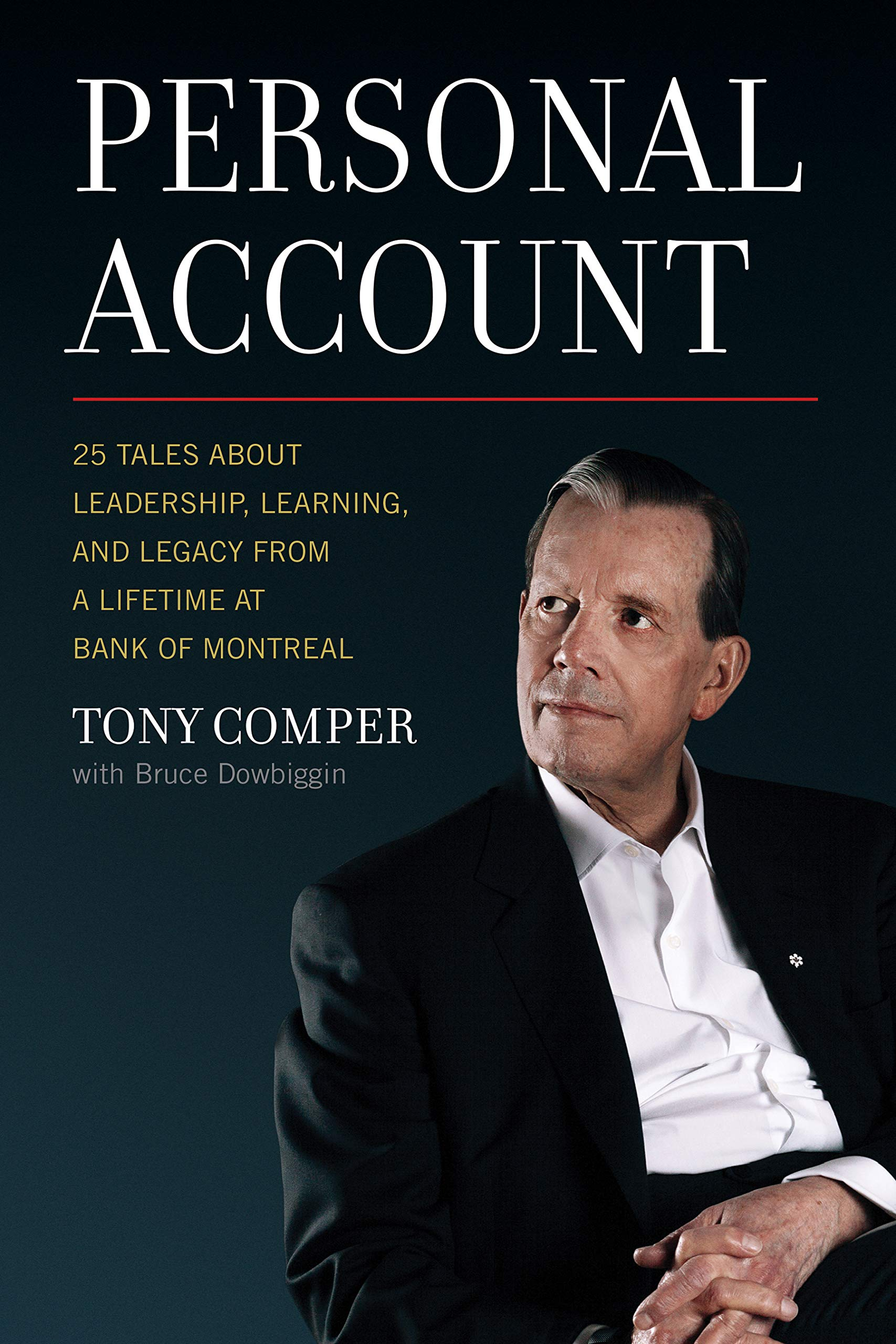 Personal Account: 25 Tales About Leadership, Learning, and Legacy from a Lifetime at Bank of Montreal