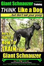 Giant Schnauzer Training | Think Like a Dog, But Don't Eat Your Poop! |: Here's EXACTLY How To Train Your Giant Schnauzer