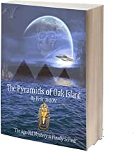 The Pyramids of Oak Island: The Age Old Mystery to The Secret's of Oak Island is Finally Solved! (Erik ORION Book 1)