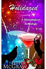 Holidazed: Shenanigans, Books 7-10 (A Shenanigans Anthology Book 3) Kindle Edition