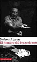 El hombre del brazo de oro (Narrativa) (Spanish Edition)