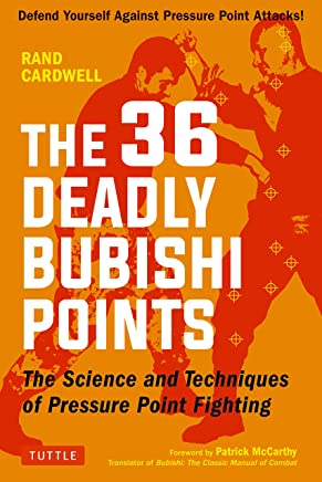 The 36 Deadly Bubishi Points: The Science and Technique of Pressure Point Fighting - Defend Yourself Against Pressure Point Attacks!