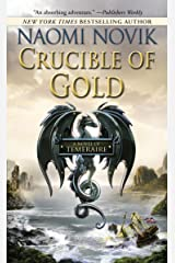 Crucible of Gold: A Novel of Temeraire Kindle Edition