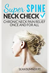Neck Check: Chronic Neck Pain Relief Once and For All (Super Spine) Kindle Edition